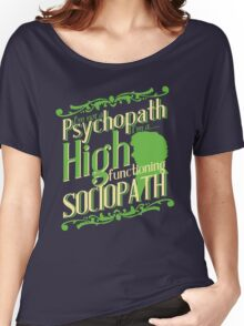 I'm not a Psychopath, I'm a High Functioning Sociopath Women's Relaxed Fit T-Shirt