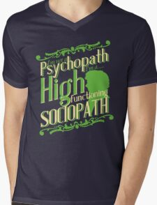 I'm not a Psychopath, I'm a High Functioning Sociopath Mens V-Neck T-Shirt