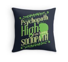 I'm not a Psychopath, I'm a High Functioning Sociopath Throw Pillow