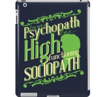 I'm not a Psychopath, I'm a High Functioning Sociopath iPad Case/Skin