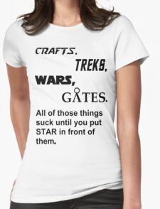 Crafts, Treks, Wars, Gates. All of those things suck until you put Star in front of them Womens Fitted T-Shirt