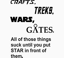 Crafts, Treks, Wars, Gates. All of those things suck until you put Star in front of them Unisex T-Shirt