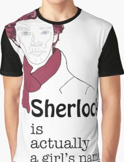 Sherlock is actually a girl's name Graphic T-Shirt