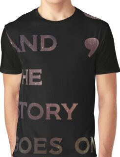 And The Story Goes On Graphic T-Shirt
