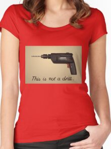 This is not a drill Women's Fitted Scoop T-Shirt