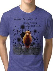 """Hilarious Sheep Parody of """"What is Love"""" Tri-blend T-Shirt"""