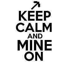 Keep Calm And Mine On Photographic Print