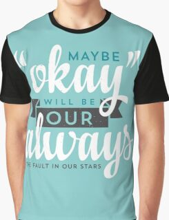 "Maybe ""Okay"" Will Be Our ""Always"" Graphic T-Shirt"