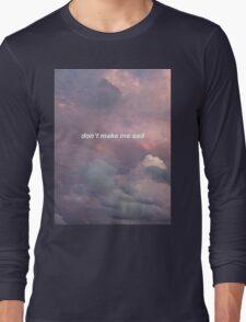 don't make me sad T-Shirt