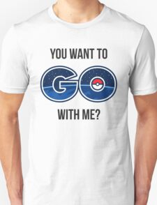 You want to Pokemon GO with me? Unisex T-Shirt