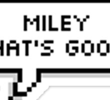 MILEY WHAT'S GOOD SPEECH BUBBLE Sticker