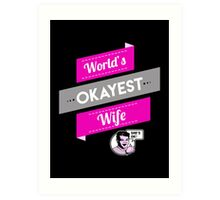 World's Okayest Wife | Funny Wife Gift Art Print