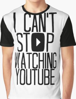 I Can't Stop Watching YouTube Graphic T-Shirt