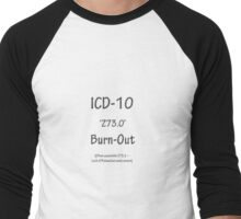 ICD-10:  Z73.0 Burn-Out Men's Baseball ¾ T-Shirt
