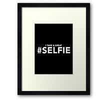 I Take a Great #Selfie | Funny Selfie Slogan Framed Print