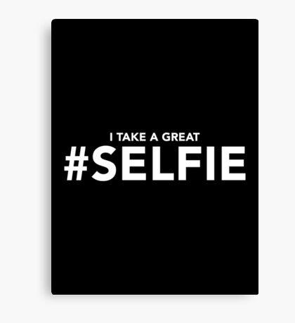 I Take a Great #Selfie | Funny Selfie Slogan Canvas Print