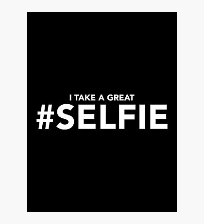 I Take a Great #Selfie | Funny Selfie Slogan Photographic Print
