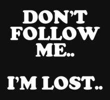 """DON'T FOLLOW ME..I'M LOST.."" by CreativoDesign"