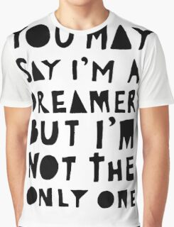 You May Say I'm A Dreamer - Black and White Version Graphic T-Shirt