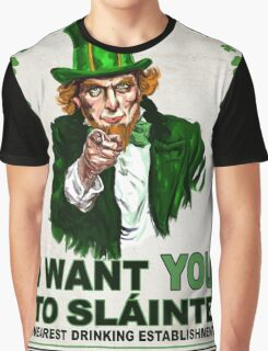 I Want You to Slainte Graphic T-Shirt