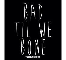 Bad To The Bone Photographic Print