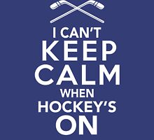 I Can't Keep Calm When Hockey's On | Hockey Fan Shirt Unisex T-Shirt