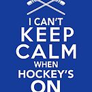 I Can't Keep Calm When Hockey's On | Hockey Fan Shirt by BootsBoots