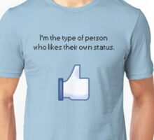 I'm The Type of person who likes their own status. Unisex T-Shirt