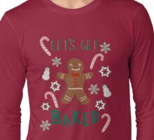 Let's Get Baked Long Sleeve T-Shirt