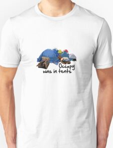 Occupy was in tents Unisex T-Shirt