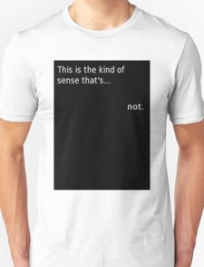 """""""This is the kind of sense that's... not."""" T-Shirt"""