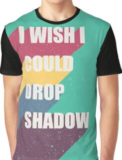 I wish I could drop shadow Graphic T-Shirt