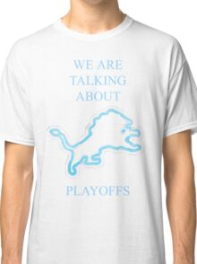 PLAYOFFS, WE ARE NOT TALKING PLAYOFFS Classic T-Shirt