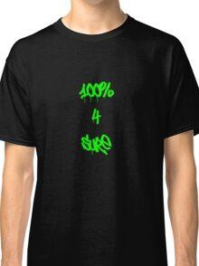 100% 4 sure Classic T-Shirt