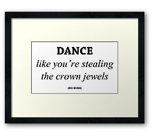 Dance like you're stealing the crown jewels Framed Print