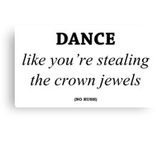 Dance like you're stealing the crown jewels Canvas Print