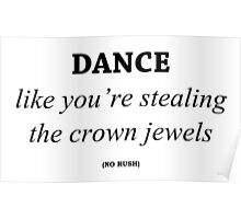Dance like you're stealing the crown jewels Poster