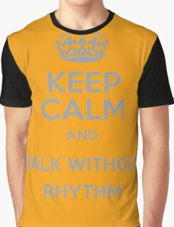 Keep Calm and Walk without rhythm Graphic T-Shirt