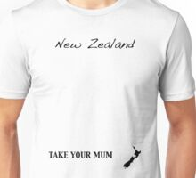 New Zealand - Take Your Mum Unisex T-Shirt