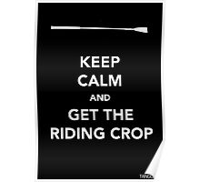 Keep Calm & Get The Riding Crop Poster