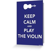 Keep Calm & Play Violin Greeting Card