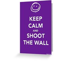 Keep Calm & Shoot The Wall Greeting Card