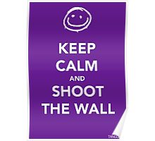 Keep Calm & Shoot The Wall Poster