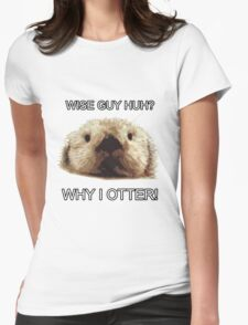 Why I Otter!!! T-Shirt
