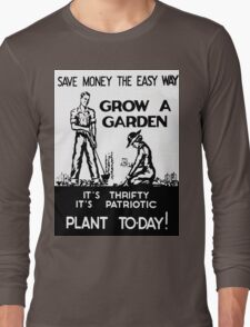 Save Money the Easy Way. Grow a Garden. Plant To-Day! Long Sleeve T-Shirt