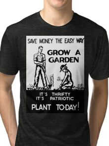 Save Money the Easy Way. Grow a Garden. Plant To-Day! Tri-blend T-Shirt