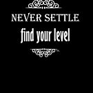 Never Settle find your level by Tia Knight