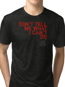 LOST Don't Tell Me What I Can't Do Tri-blend T-Shirt