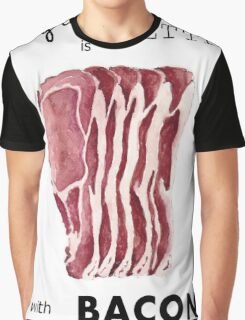 Everything is better with Bacon  Graphic T-Shirt