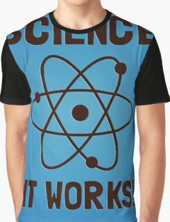 SCIENCE. IT WORKS! Graphic T-Shirt
